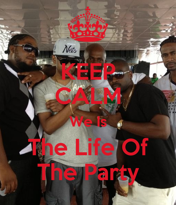 KEEP CALM We Is The Life Of The Party