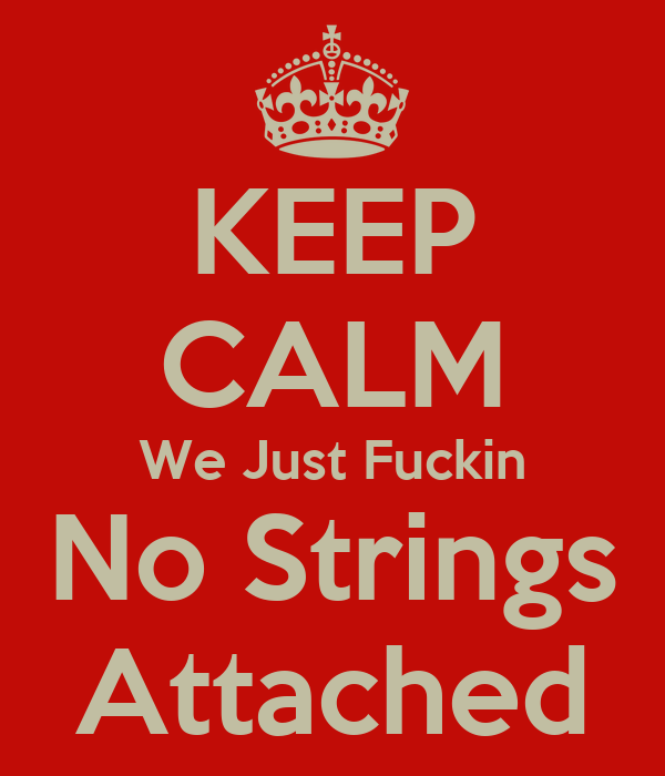 KEEP CALM We Just Fuckin No Strings Attached
