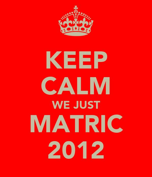KEEP CALM WE JUST MATRIC 2012