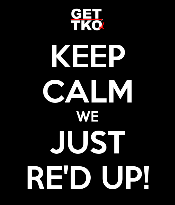 KEEP CALM WE JUST RE'D UP!