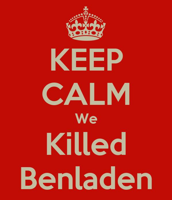 KEEP CALM We Killed Benladen