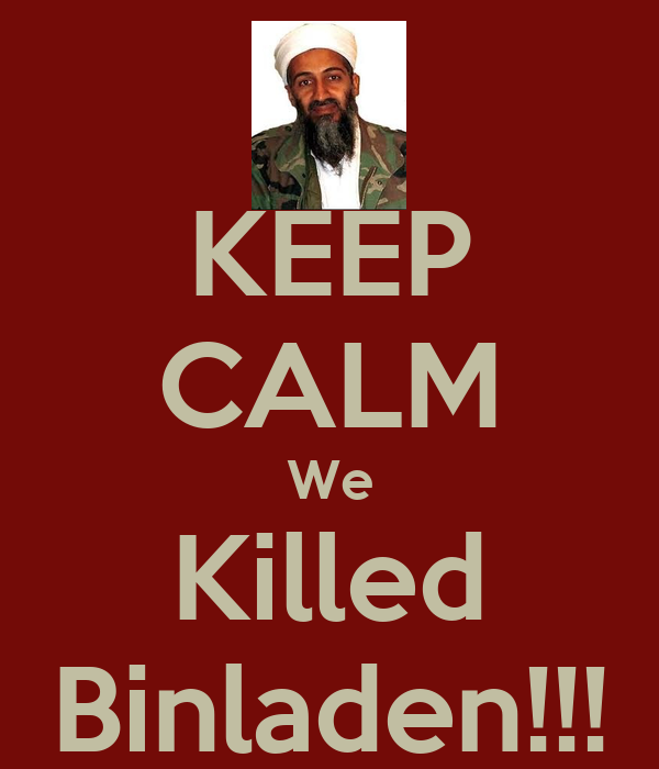KEEP CALM We Killed Binladen!!!
