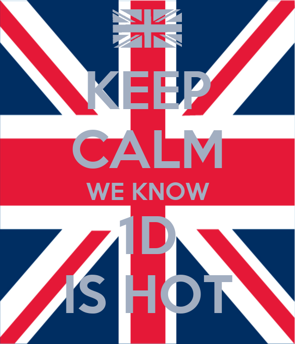 KEEP CALM WE KNOW 1D IS HOT