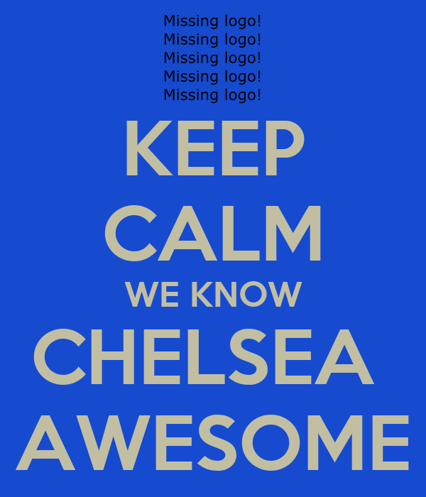 KEEP CALM WE KNOW CHELSEA  AWESOME