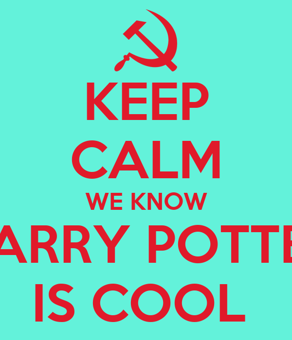 KEEP CALM WE KNOW HARRY POTTER IS COOL