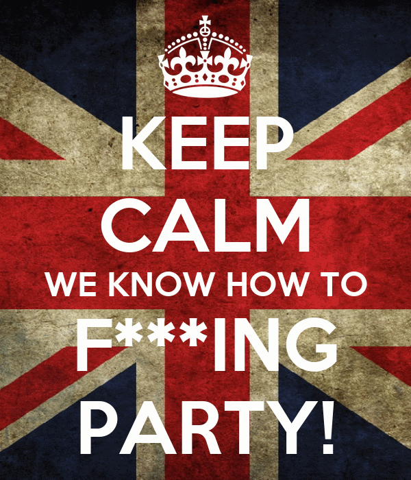 KEEP CALM WE KNOW HOW TO F***ING PARTY!
