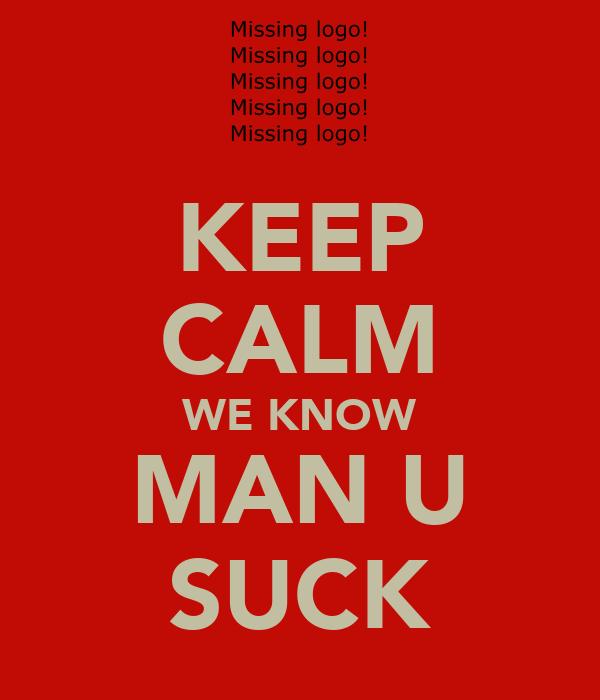 KEEP CALM WE KNOW MAN U SUCK