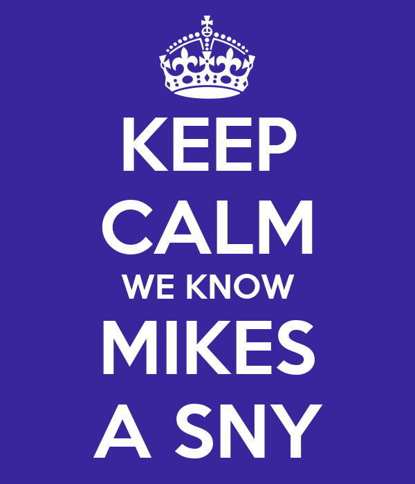 KEEP CALM WE KNOW MIKES A SNY
