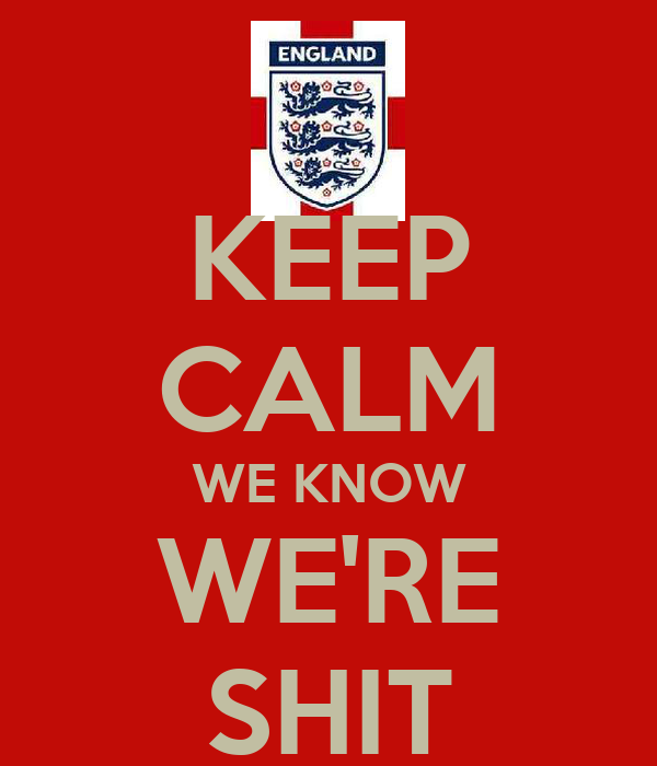 KEEP CALM WE KNOW WE'RE SHIT