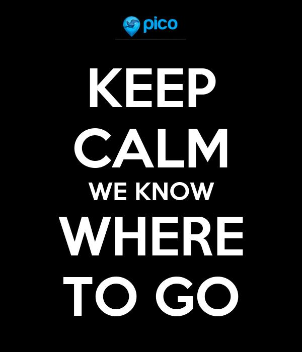 KEEP CALM WE KNOW WHERE TO GO
