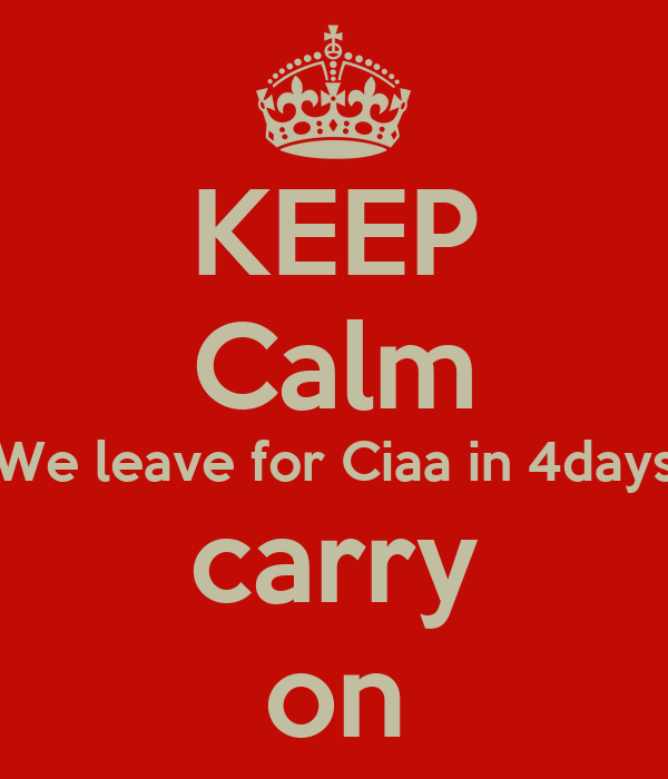 KEEP Calm We leave for Ciaa in 4days carry on