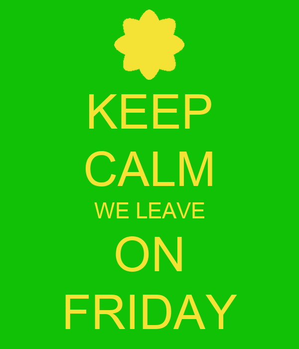KEEP CALM WE LEAVE ON FRIDAY