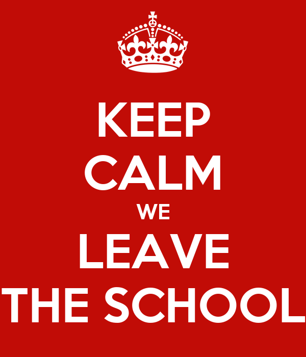 KEEP CALM WE LEAVE THE SCHOOL