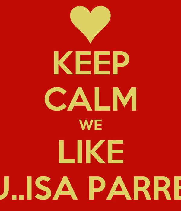 KEEP CALM WE LIKE YOU..ISA PARREIRA