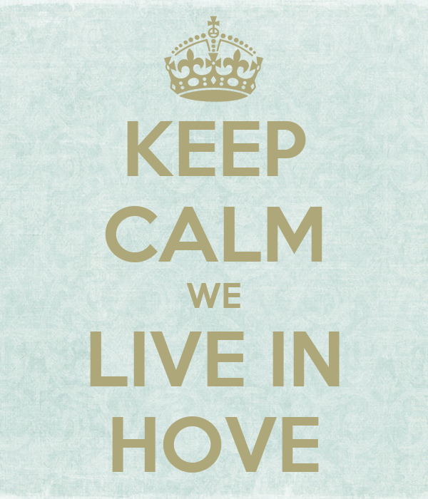 KEEP CALM WE LIVE IN HOVE