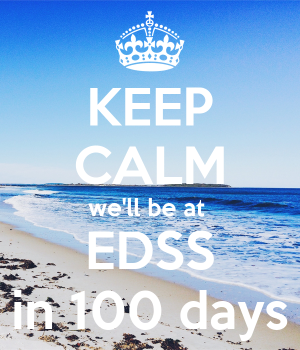 KEEP CALM we'll be at  EDSS in 100 days
