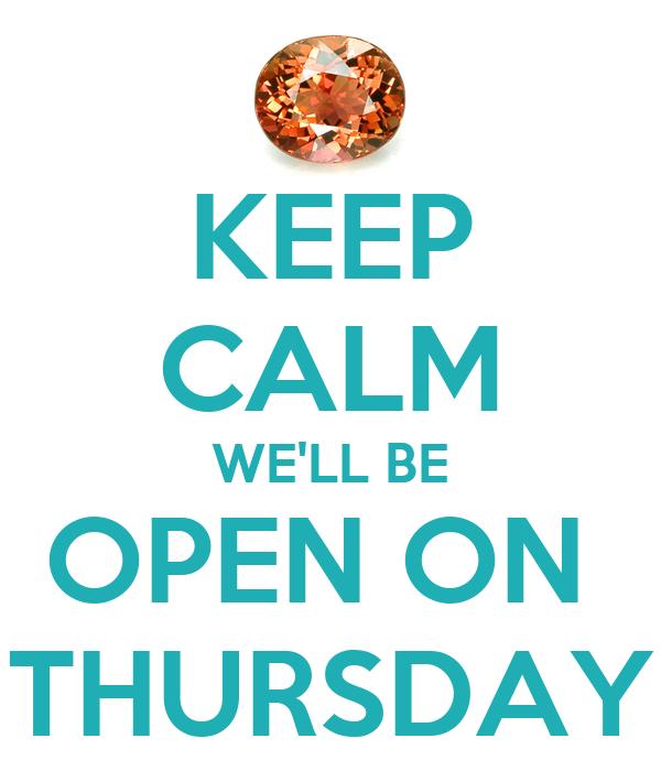 KEEP CALM WE'LL BE OPEN ON  THURSDAY