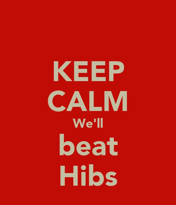 KEEP CALM We'll beat Hibs