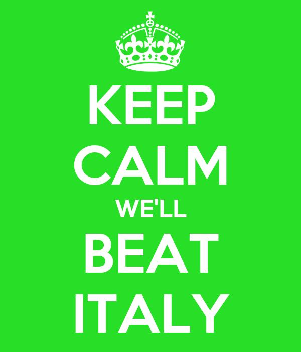 KEEP CALM WE'LL BEAT ITALY