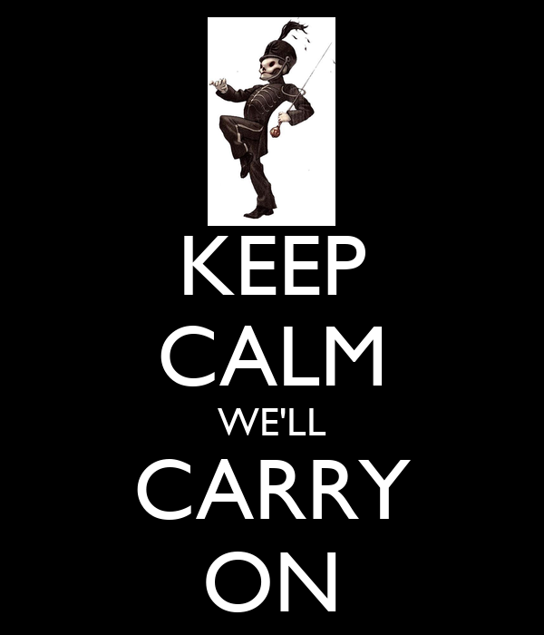 KEEP CALM WE'LL CARRY ON
