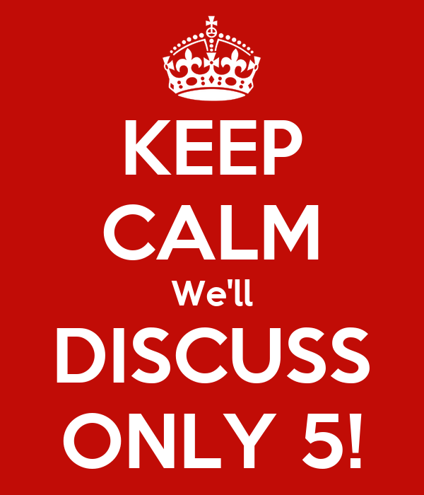 KEEP CALM We'll DISCUSS ONLY 5!