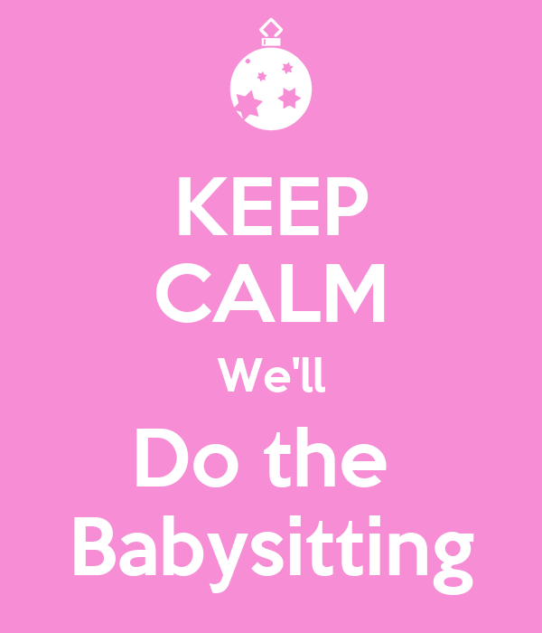 KEEP CALM We Ll Do The Babysitting Poster T Nia Keep Calm O Matic