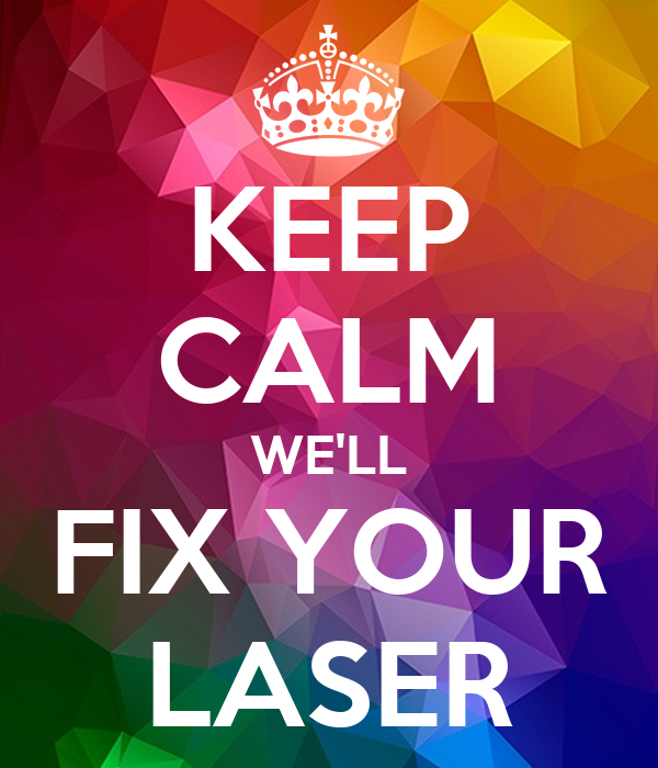 KEEP CALM WE'LL FIX YOUR LASER