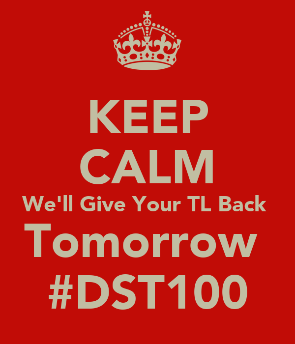 KEEP CALM We'll Give Your TL Back  Tomorrow  #DST100