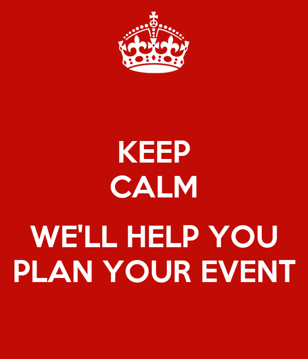 KEEP CALM  WE'LL HELP YOU PLAN YOUR EVENT