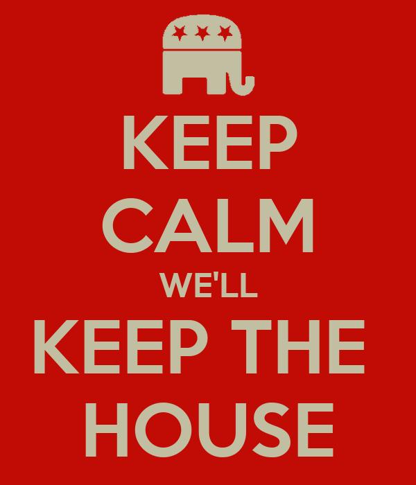 KEEP CALM WE'LL KEEP THE  HOUSE