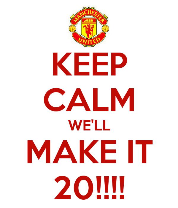 KEEP CALM WE'LL MAKE IT 20!!!!