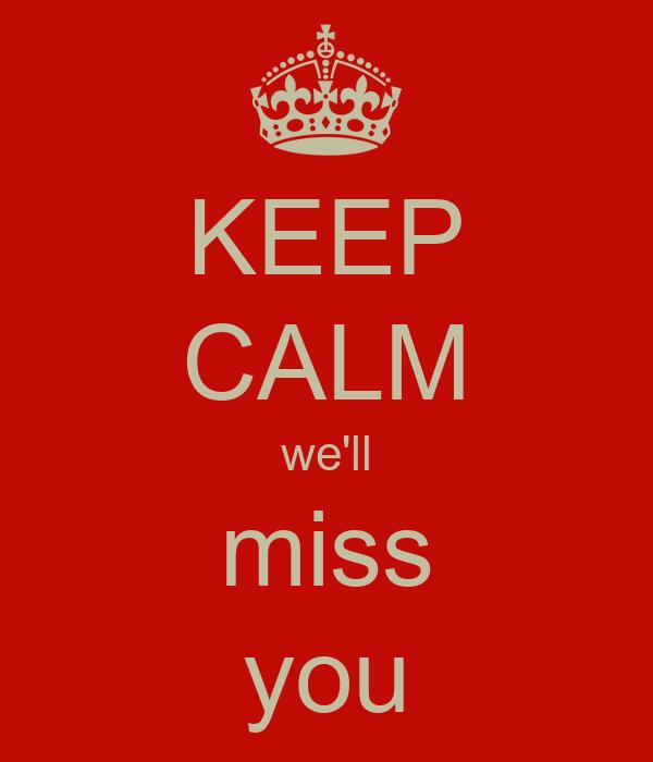KEEP CALM we'll miss you