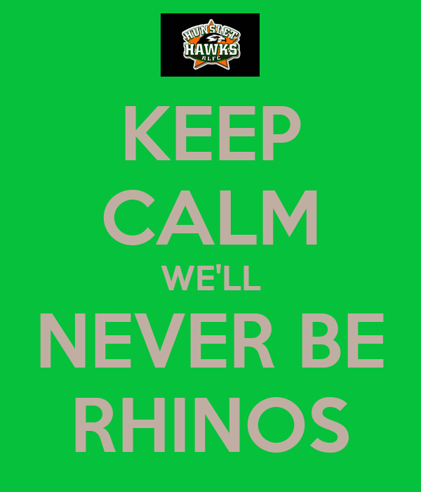KEEP CALM WE'LL NEVER BE RHINOS