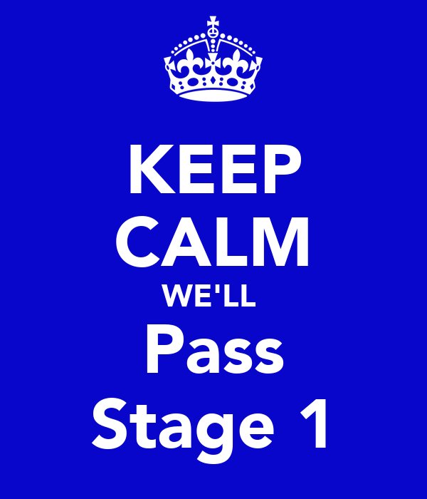 KEEP CALM WE'LL  Pass Stage 1