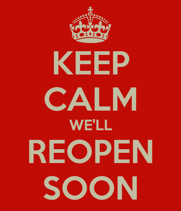 KEEP CALM WE'LL REOPEN SOON