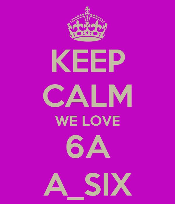KEEP CALM WE LOVE 6A A_SIX