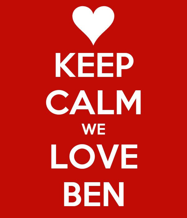 KEEP CALM WE LOVE BEN