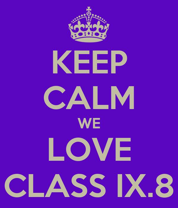 KEEP CALM WE LOVE CLASS IX.8