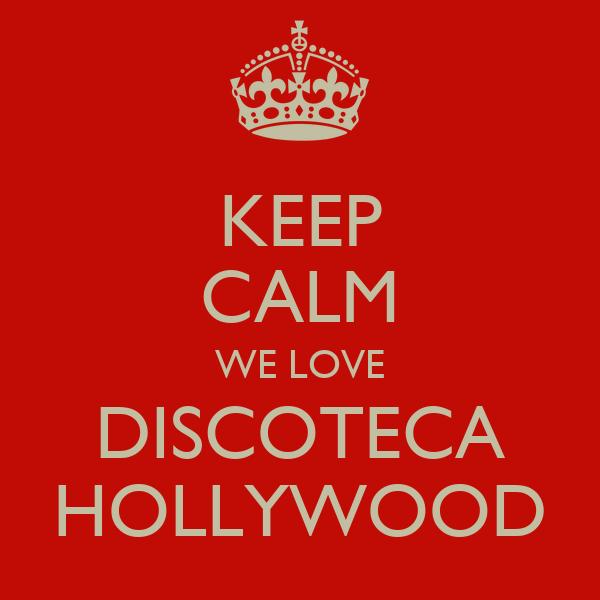 KEEP CALM WE LOVE DISCOTECA HOLLYWOOD