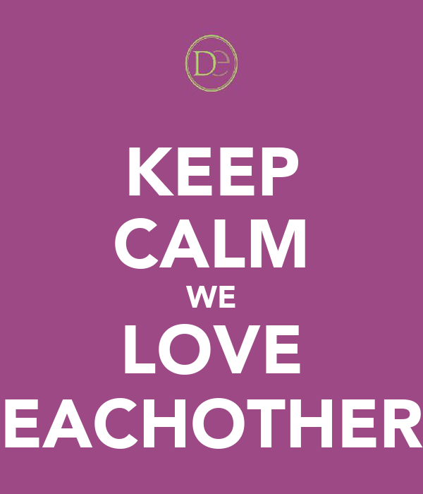KEEP CALM WE LOVE EACHOTHER