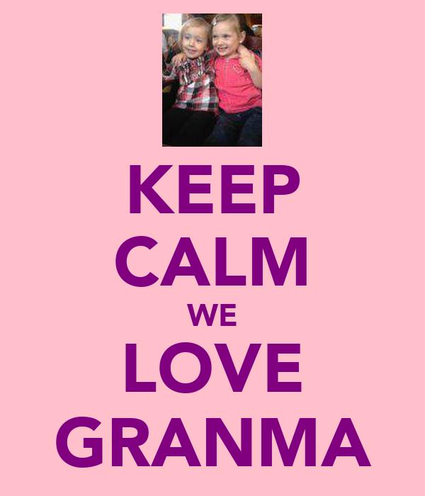 KEEP CALM WE LOVE GRANMA