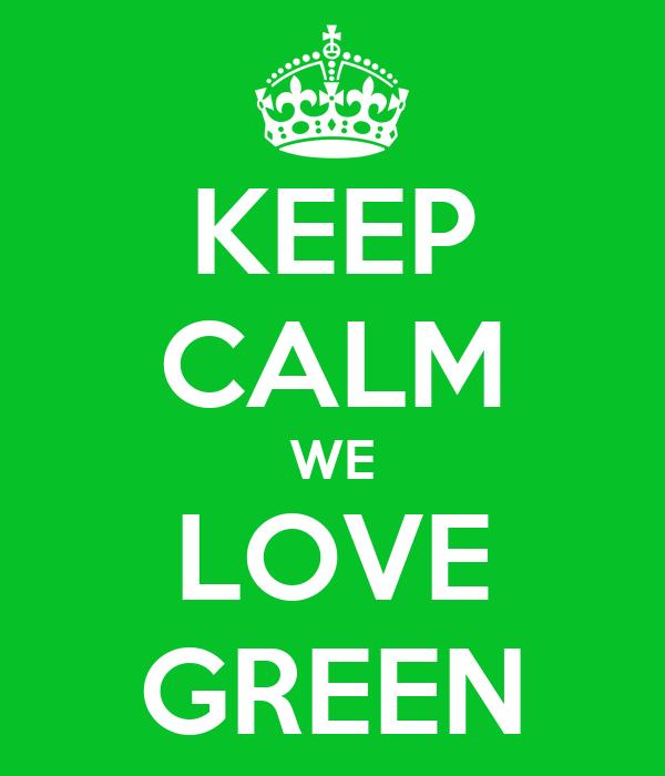 KEEP CALM WE LOVE GREEN