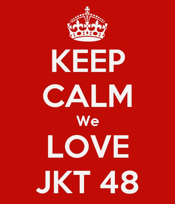 KEEP CALM We LOVE JKT 48