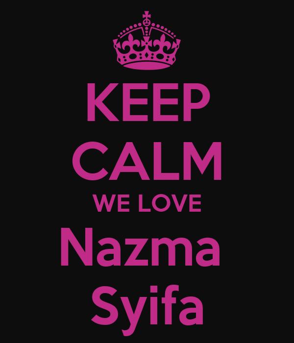 KEEP CALM WE LOVE Nazma  Syifa