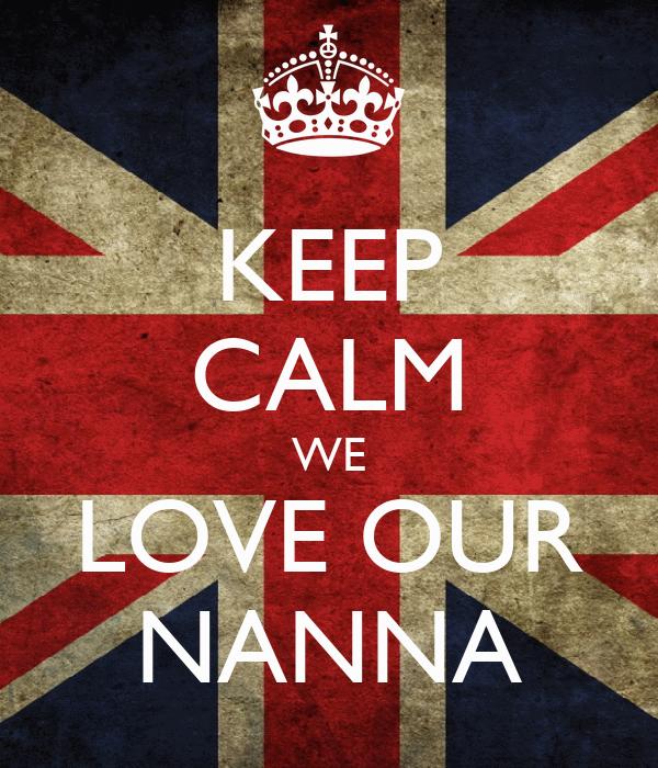 KEEP CALM WE LOVE OUR NANNA