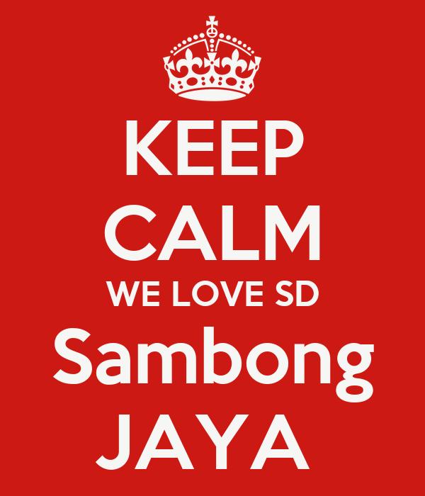 KEEP CALM WE LOVE SD Sambong JAYA