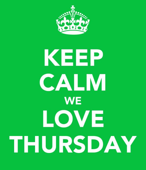 KEEP CALM WE LOVE THURSDAY