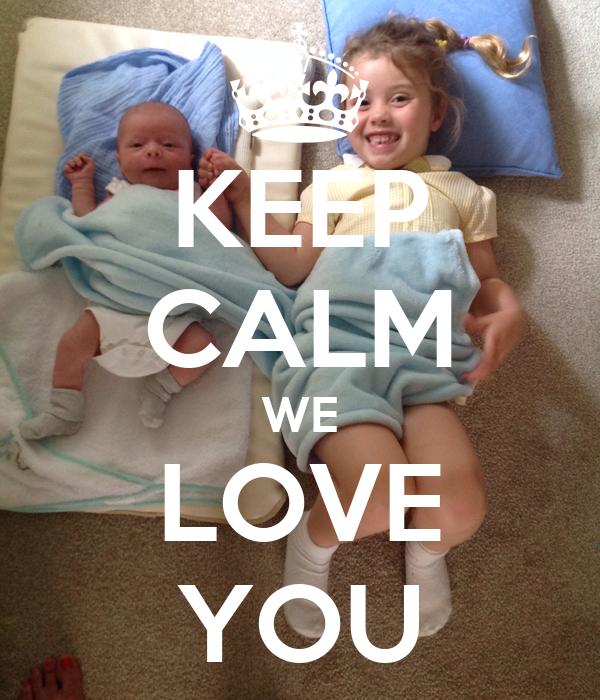 KEEP CALM WE LOVE YOU