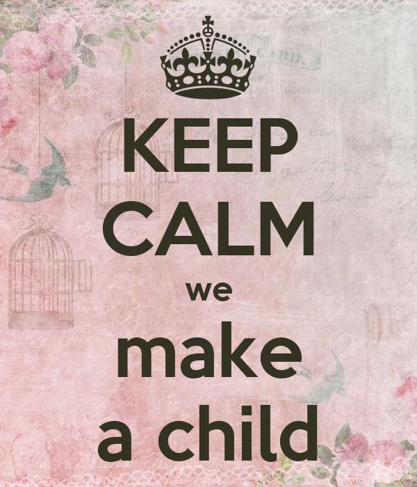 KEEP CALM we make a child