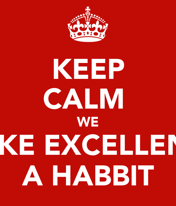 KEEP CALM  WE MAKE EXCELLENCE A HABBIT